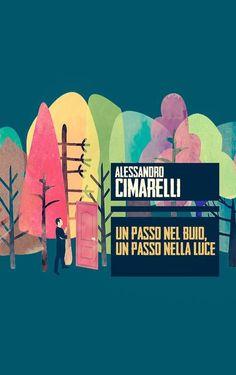Recensione del libro Un passo nel buio, un passo nella luce di Alessandro Cimarelli scritta da Mauro Corso, attore e scrittore