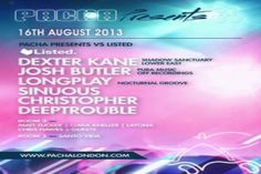 Pacha Presents Vs Listed - Dexter Kane / Josh Butler / LongPlay On Friday August 16, 2013 at 11:00 pm - Saturday August 17, 2013 at 5:00 am @ Pacha UK, 191 Victoria Street, London SW1E 5NE, UK. Summary: Pacha Presents team up with Listed promotions for a night of all things house! Twitter: http://atnd.it/XEvRDd, Tickets: http://atnd.it/15fNOO2 Price: £10 Adv £15 OTD. Category: Nightlife.