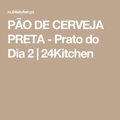 PÃO DE CERVEJA PRETA - Prato do Dia 2 | 24Kitchen