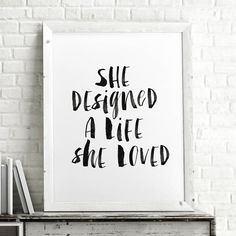 She Designed A Life She Loved http://www.notonthehighstreet.com/themotivatedtype/product/she-designed-a-life-she-loved-typography-print @notonthehighst #notonthehighstreet