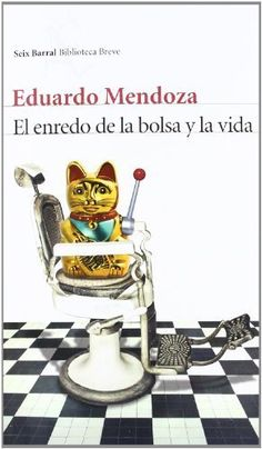 El enredo de la bolsa y la vida /  Eduardo Mendoza. 2012.