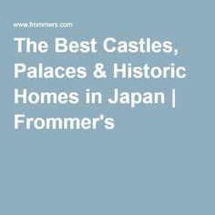 The Best Castles, Palaces & Historic Homes in Japan   Frommer's