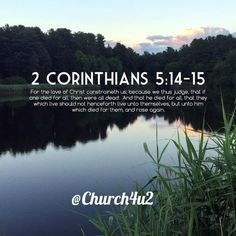 2 Corinthians 5:14-15 For the love of Christ constraineth us; because we thus judge that if one died for all then were all dead: And that he died for all that they which live should not henceforth live unto themselves but unto him which died for the http://ift.tt/2EnkgnUpic.twitter.com/VFuvXATGfb  2 Corinthians 5:14-15 For the love of Christ constraineth us; because we thus judge that if one died for all then were all dead: And that he died for all that they which live should not henceforth…