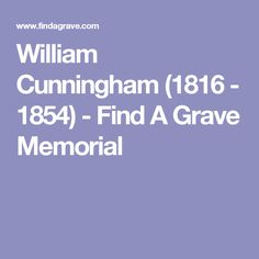 William Cunningham (1816 - 1854) - Find A Grave Memorial