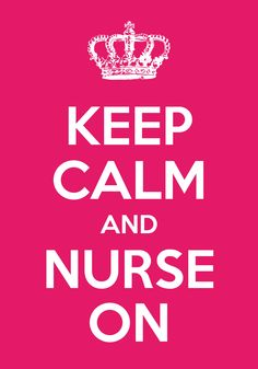 "I totally don't understand, the ""Keep Calm and ... "" thing, but this one is about nursing so I'll pin it."