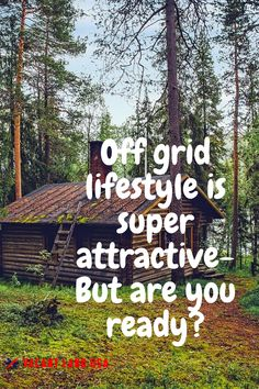 Having your own off grid cabin is something many people dream about. Living in sync with the forces nature supplies us for free.