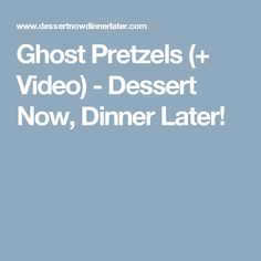 Ghost Pretzels (+ Video) - Dessert Now, Dinner Later!
