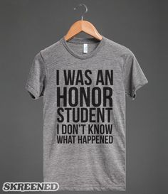 Honor Student   Oops! I was accidentally an honor student! This hilarious and tongue-in-cheek tee is perfect for the honor student in you or in your life. #SKREENED
