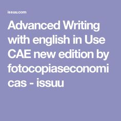 Advanced Writing with english in Use CAE new edition by fotocopiaseconomicas - issuu