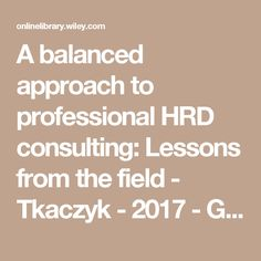 A balanced approach to professional HRD consulting: Lessons from the field - Tkaczyk - 2017 - Global Business and Organizational Excellence - Wiley Online Library