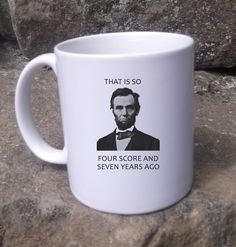 Abraham Lincoln coffee Mug  portrait That is so four score and seven years ago  Funny honest Abe. $10.00, via Etsy.