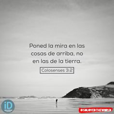 Poned la mira en las cosas de arriba, no en las de la tierra. ‭‭Colosenses‬ ‭3:2‬ ‭#Jesus #God #HolySpirit #Gospel #Bible #Love #Ideas #solovedtheworld