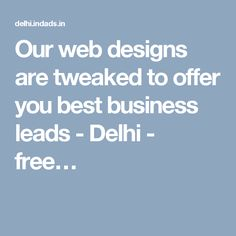 Our web designs are tweaked to offer you best business leads - Delhi - free…