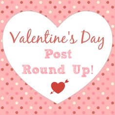Valentine's Day Round Up!
