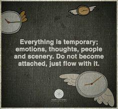 Todo es temporal. Emociones, pensamientos, personas y escenarios. No te aferres, sólo fluye...