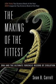 The Making of the Fittest: DNA and the Ultimate Forensic Record of Evolution by Sean B. Carroll Download