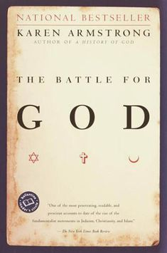 The Battle for God by Karen Armstrong. In our supposedly secular age governed by reason and technology, fundamentalism has emerged as an overwhelming force in every major world religion.