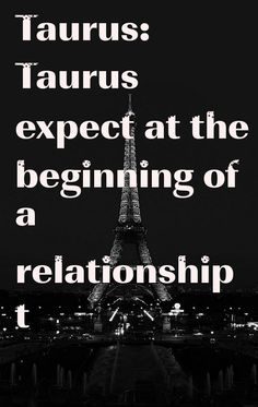 Taurus: Taurus expect at the beginning of a relationship t #ZodiacSigns