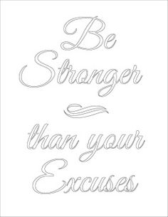 Get the free printable coloring page plus a black and white printable. Print it out, take a coloring break. Color the words, absorb the message.Be stronger than your excuses.