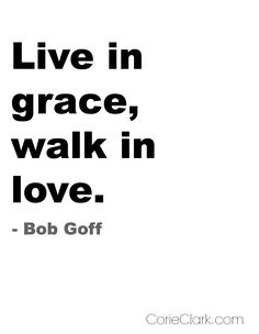 A lesson from Bob Goff: Live in grace walk in love #LoveDoes