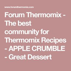 Forum Thermomix - The best community for Thermomix Recipes - APPLE CRUMBLE - Great Dessert