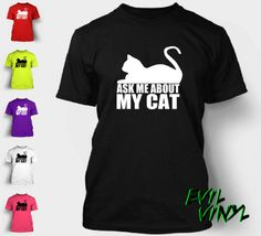 Ask Me About My Cat T-Shirt Funny Weird Crazy Kitty by EvilVinyl