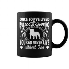 Awesome Tee  Once youve lived with a Buldogue Campeiro  You can never live without one mug  T-Shirts