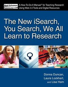 The new iSearch, you search, we all learn to research : a how-to-do-it manual for teaching research using Web 2.0 tools and digital resources / Donna Duncan, Laura Lockhart, and Lisa Ham.