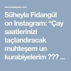 """Süheyla Fidangül on Instagram: """"Çay saatlerinizi taçlandıracak muhteşem un kurabiyelerim 👑👌🏻 @suheylanintarifleri #suheylanintarifleri Www.suheylamutfakta.com Un…"""" • Instagram"""