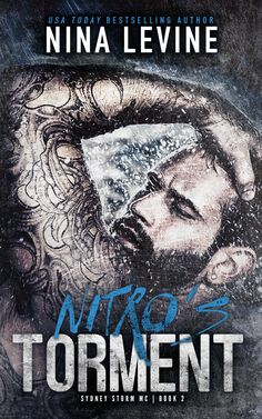 Nitro's Torment by Nina Levine   Sydney Storm MC, #2   Release Date September 20th, 2016   Genres: Dark Romance, Erotic Romance, MC Romance, Romantic Suspense
