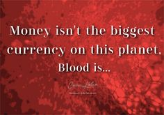 Money isn't the biggest currency on this planet - blood is! Abraham Hicks Quotes, Make Sense, Carrie, Planets, Insight, Blood, Money, Big, Silver