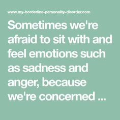 Sometimes we're afraid to sit with and feel emotions such as sadness and anger, because we're concerned about where they will lead. Borderline Personality Disorder, Bpd, Sadness, Rage, Disorders, Healing, Thoughts, Grief, Ideas