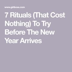 7 Rituals (That Cost Nothing) To Try Before The New Year Arrives Self Improvement, Spelling, Cleanse, Things To Do, Words, Witch Hazel, Minimalism, Things To Make, Horse