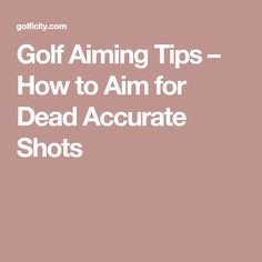 Golf Aiming Tips – How to Aim for Dead Accurate Shots