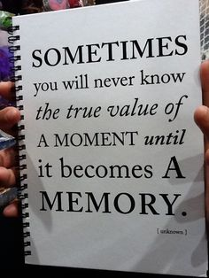 sometimes you will never know the the true value of a #moment until it becomes a #memory
