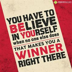 You have to believe in yourself, when no one else -Attitude
