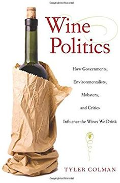 After reading this intriguing book, a glass of wine will be more than hints of blackberries or truffles on the palate. Wine Politics: How Governments, Environmentalists, Mobsters, and Critics Influence the Wines We Drink by Tyler Colman. History Of Wine, Political Books, Wine Auctions, Environmentalist, Painted Wine Glasses, Wine And Spirits, New Recipes, Politics, Mobsters