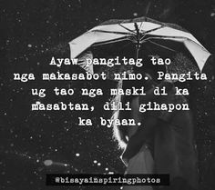 Dili ka byaan. Bisaya Quotes, Patama Quotes, Tagalog Quotes, Quotable Quotes, Qoutes, Hugot Lines, In My Feelings, Romances, Instagram Quotes