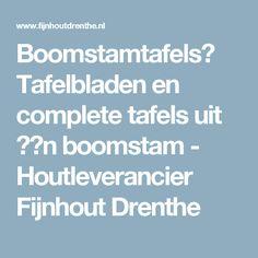 Boomstamtafels? Tafelbladen en complete tafels uit ��n boomstam - Houtleverancier Fijnhout Drenthe