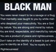Wow this is disgusting. Almost word for word what Hitler told the Germans about themselves. How do we as humans actually think this? Black History Quotes, Black History Facts, Black Quotes, Strong Black Man, Black Men, Men Quotes, Life Quotes, Truth Quotes, Strong Quotes