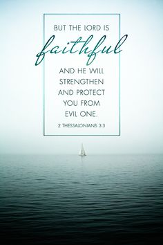 But the LORD is faithful, and he will strengthen and protect you from the evil one. 2 Thessalonians 3:3
