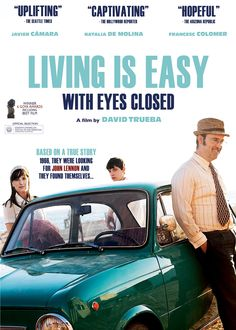 """Vivir es fácil con los ojos cerrados [Living is Easy with Eyes Closed] - David Trueba 2013 -- """"Spain, 1966: Antonio is a teacher & a Beatles fan, facets he combines by getting his pupils to recite the lyrics from Help in English class. When he learns that his idol John Lennon is making a film in Almeria, he resolves to meet him. On the journey he picks up 2 young runaways: Bethlehem, a pregnant girl fleeing a convent & Juanjo, a boy escaping a dictatorial father."""""""