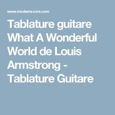 Tablature guitare What A Wonderful World de Louis Armstrong - Tablature Guitare