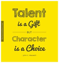 Talent is a gift but character is a choice...... Find more John C. maxwell Quotes http://successstory.com/quotes #johncmaxwellquotes #famousauthorquotes #inspirationalquotes