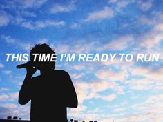 """...""""escape from the city and follow the sun..."""" - """"Ready to Run"""" by One Direction. :)"""