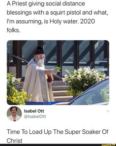 A Priest giving social distance blessings with a squirt pistol and what, I'm assuming, is Holy water. Time To Load Up The Super Soaker Of Christ - iFunny :) Really Funny Memes, Stupid Funny Memes, Funny Relatable Memes, Haha Funny, Funny Posts, Funny Cute, Lol, Funny Stuff, Top Funny