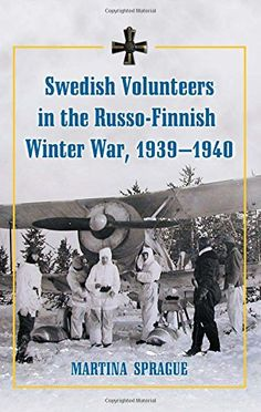 Swedish Volunteers in the Russo-Finnish Winter War, 1939-... https://www.amazon.com/dp/0786439815/ref=cm_sw_r_pi_dp_42-txbM29S1F1