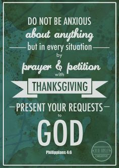 Do not be anxious....this is one of my favorite verses