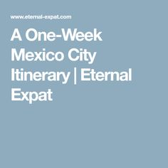 A One-Week Mexico City Itinerary   Eternal Expat