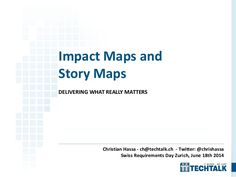 DELIVERING WHAT REALLY MATTERS Impact Maps and Story Maps Christian Hassa - ch@techtalk.ch - Twitter: @chrishassa Swiss Re...